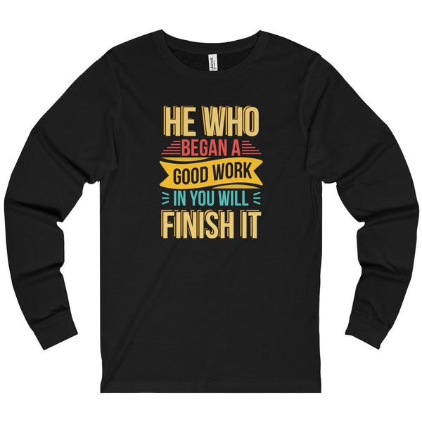 He Who Began a Good Work Unisex Longsleeve Tee