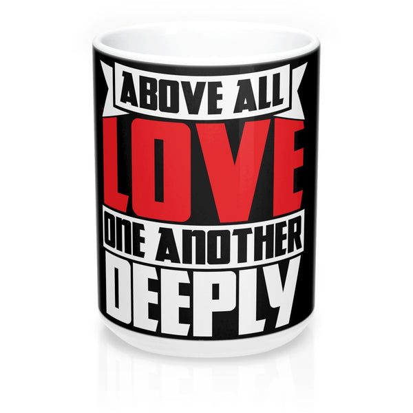 """Love One Another Deeply"" Mug 15oz"