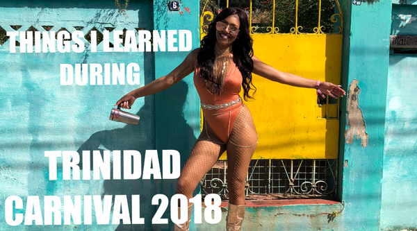 Trinidad Carnival 2018: Things I Learned
