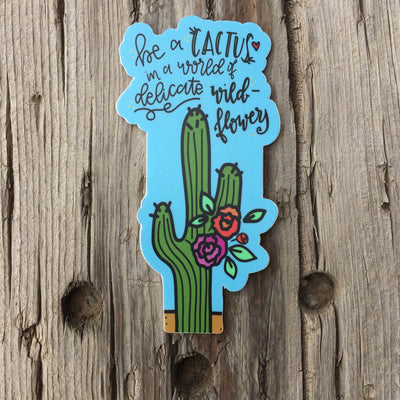Be a Cactus -- Vinyl Sticker