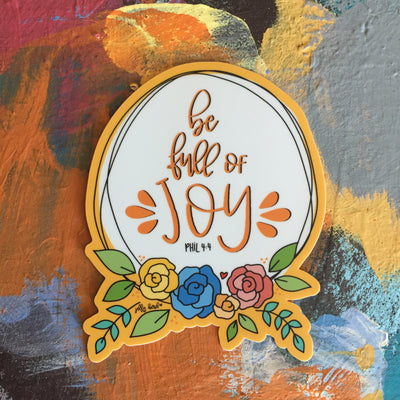 Be Full of Joy -- Vinyl Sticker
