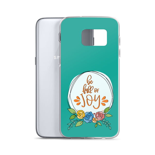 Be Full of Joy -- Samsung Case