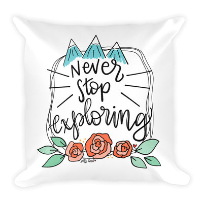 Never Stop Exploring -- Square Pillow