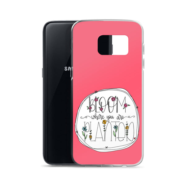 Bloom Where You are Planted -- Samsung Case