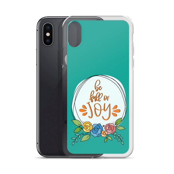 Be Full of Joy -- iPhone Case
