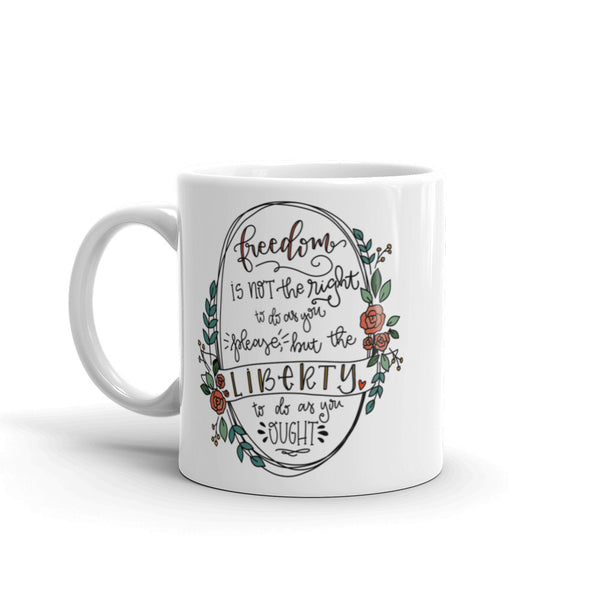Liberty To Do As You Ought -- White Glossy Mug