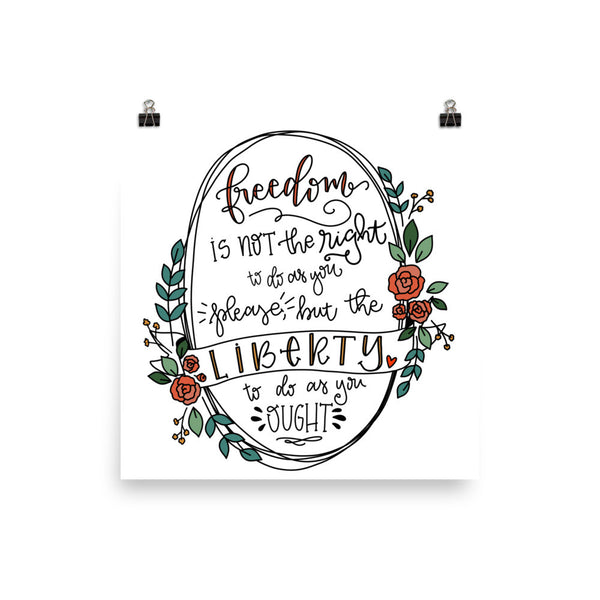 Liberty To Do As You Ought -- Poster Print