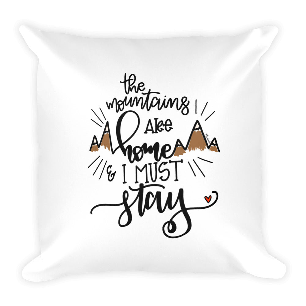 The Mountains are Home -- Square Pillow