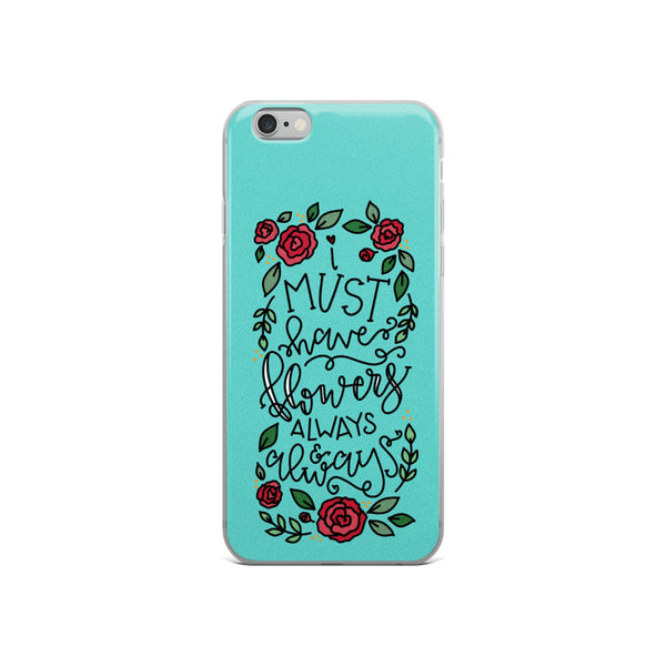 I Must Have Flowers -- iPhone Case