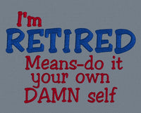 I'm Retired Means 5x7