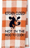 Kitchen Closed Not In The Moo 5x6