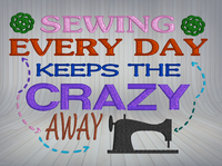 Sewing Every Day Keeps The Crazy Away  5x7