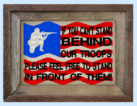 If You Cant Stand Behind Our Troops  5x7