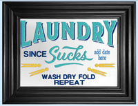 Laundry Sucks Since (add your own date) 9x6
