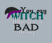 You Say Witch Like It's A Bad Thing  5x7
