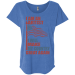 I Am An Artist. Ladies' Triblend Dolman Sleeve-Funny, Smart and Inspiration shirts with saying