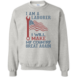 I Am A Laborer. Crewneck Pullover Sweatshirt-Funny, Smart and Inspiration shirts with saying