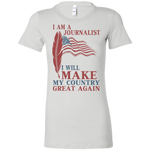I Am A Journalist. Ladies' Favorite T-Shirt-Funny, Smart and Inspiration shirts with saying