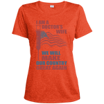 I Am A Doctors Wife. Sport-Tek Ladies' Heather Dri-Fit Moisture-Wicking T-Shirt-Funny, Smart and Inspiration shirts with saying
