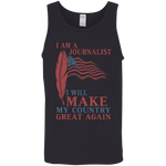 I Am A Journalist. Cotton Tank Top-Funny, Smart and Inspiration shirts with saying