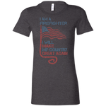 I Am A firefighter. Ladies' Favorite T-Shirt-Funny, Smart and Inspiration shirts with saying
