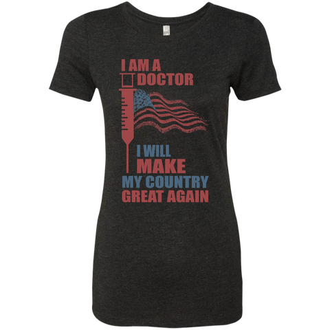 I Am A Doctor. Ladies' Triblend T-Shirt-Women T-Shirt-I Share Guru