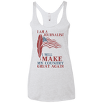 I Am A Journalist. Ladies' Triblend Racerback Tank-Funny, Smart and Inspiration shirts with saying