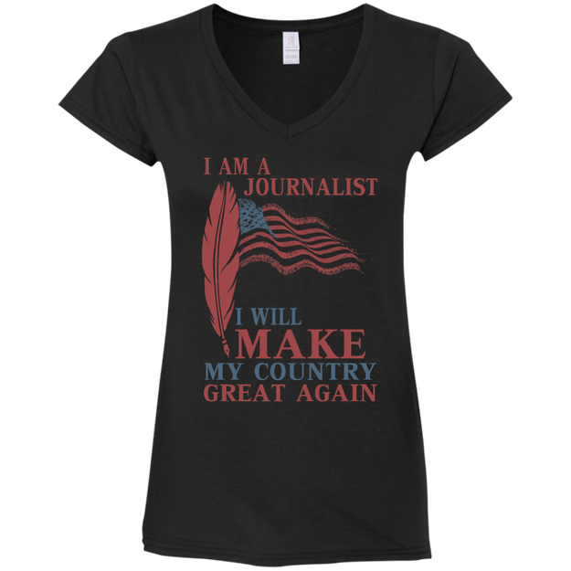 I Am A Journalist. Ladies' Fitted Softstyle V-Neck T-Shirt-Funny, Smart and Inspiration shirts with saying