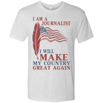 I Am A Journalist. Men's Triblend T-Shirt-Funny, Smart and Inspiration shirts with saying