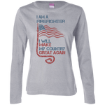I Am A firefighter. Ladies' Long Sleeve Cotton T-Shirt-Funny, Smart and Inspiration shirts with saying