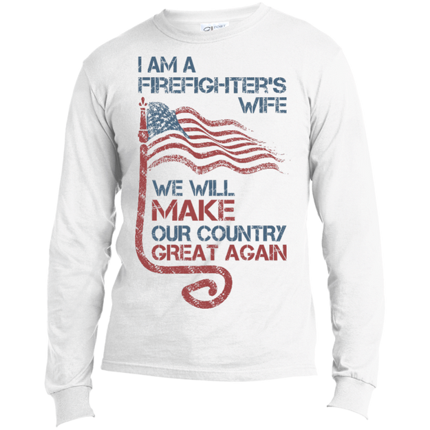 I Am A Firefighter's Wife. Port & Co. Long Sleeves Shirt-Funny, Smart and Inspiration shirts with saying
