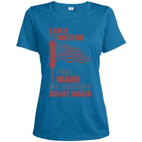 I Am A Doctor. Sport-Tek Ladies' Dri-Fit Moisture-Wicking T-Shirt-Women T-Shirt-I Share Guru