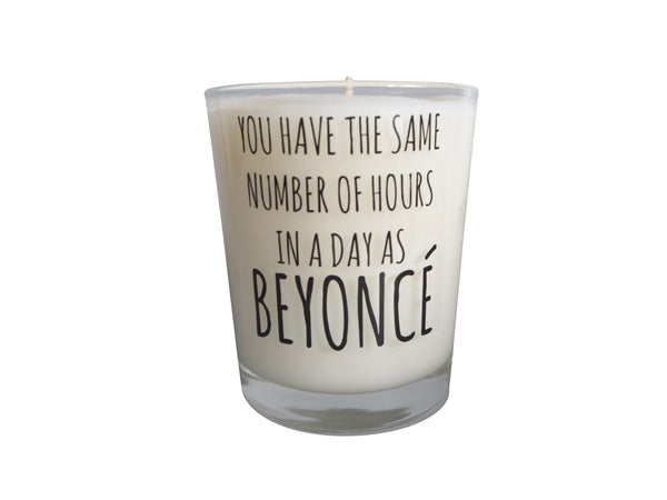 You Have the Same Number of Hours in a Day as Beyoncé Slogan Candle