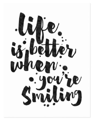Life Is Better When You're Smiling - Inspirational Quote Card