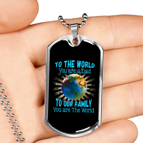 To The World You Are a Dad, To Our Family You are the World Dog Tag Necklace - Dashlux