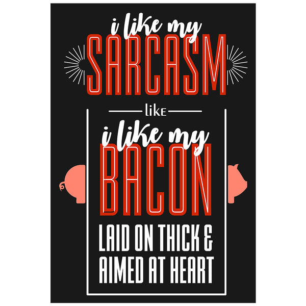 Sarcasm like Bacon