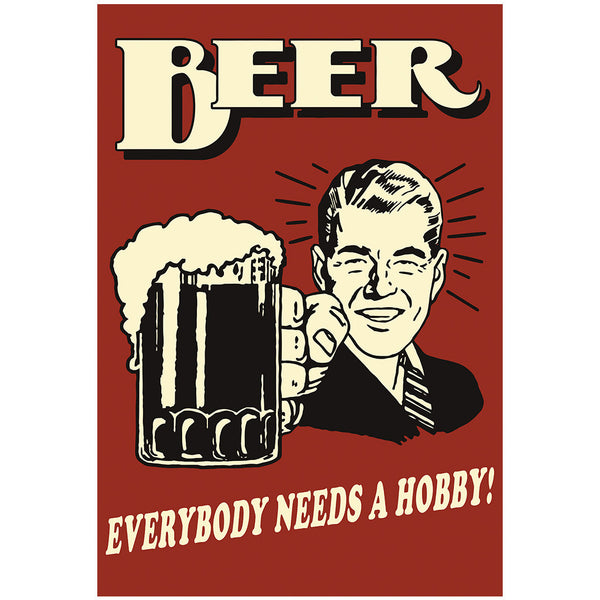 Everybody needs a hobby - Beer Vintage Poster