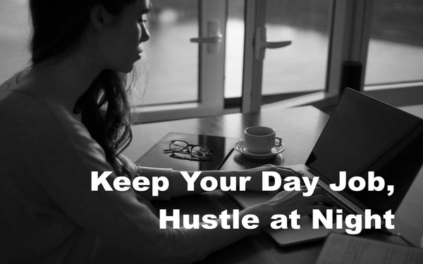 Keep Your Day Job, Hustle at Night