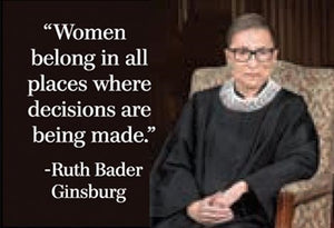 """WOMEN BELONG IN ALL PLACES WHERE DECISIONS ARE BEING MADE."" -RUTH BADER GINSBURG - NOVELTY MAGNET"