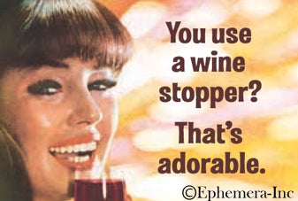 YOU USE A WINE STOPPER? THAT'S ADORABLE. - NOVELTY MAGNET