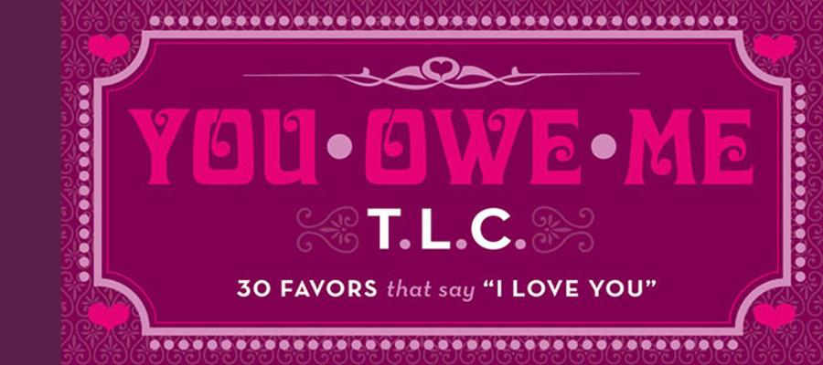 You Owe Me TLC 30 Favors That Say I Love You