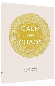 Calm the Chaos Journal A Daily Practice for a More Peaceful Life