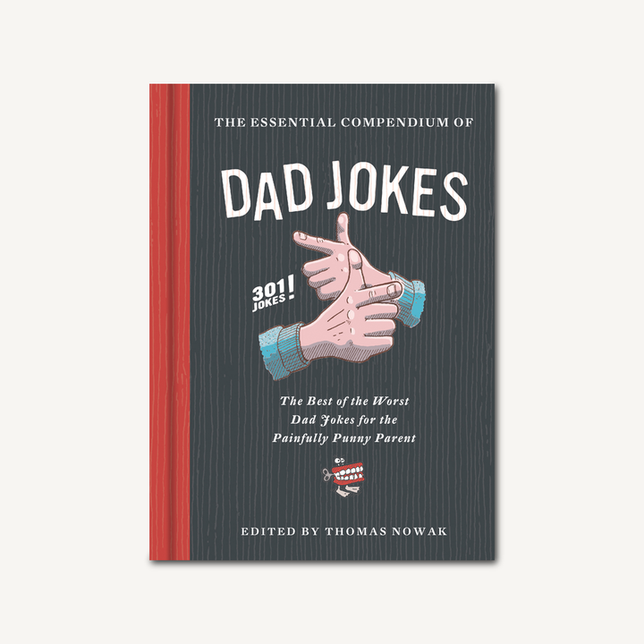 The Essential Compendium of Dad Jokes The Best of the Worst Dad Jokes for the Painfully Punny Parent 301 Jokes!