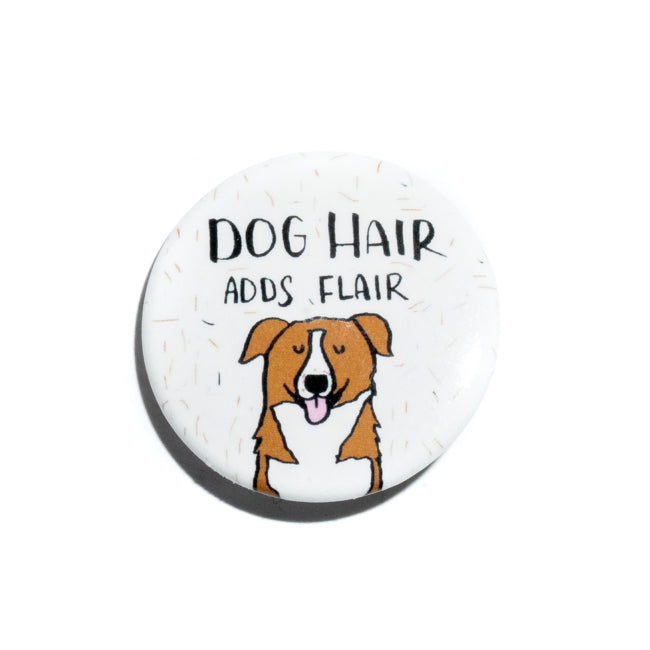 Dog Hair Adds Flair Pin