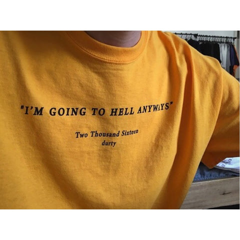 """I'm Going To Hell Anyways"" T shirt"