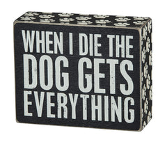"15 Perfect Gifts to get a Dog Lover | Black wooden sign with white letters reading ""When I die the dog gets everything"" 