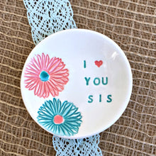I Love You Sis - Floral Ring Dish Gift - Say Your Piece!