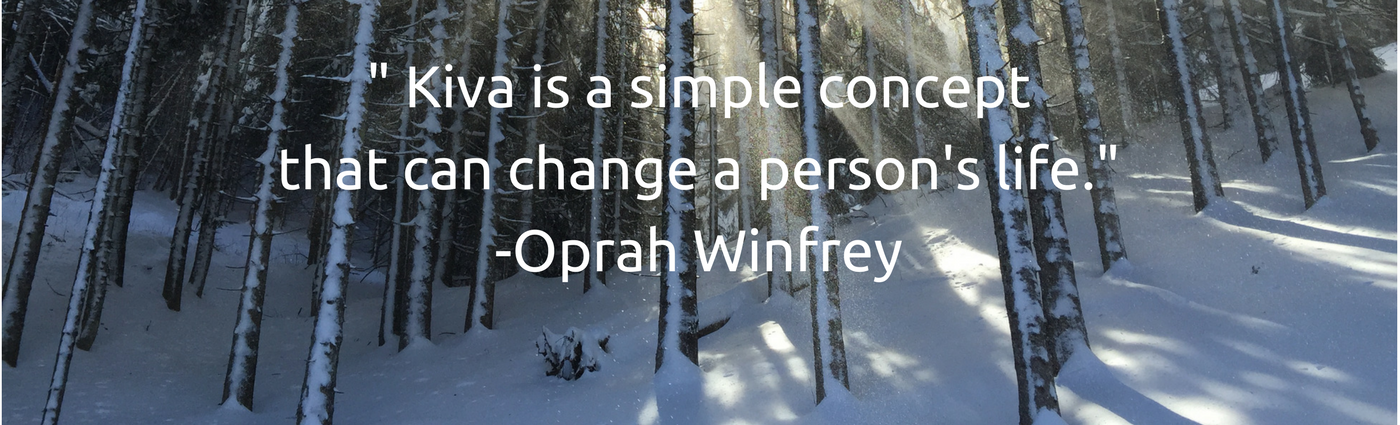""" Kiva is a simple concept  that can change a person's life."" -Oprah Winfrey"