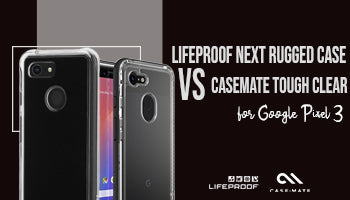 Lifeproof Next Series Rugged Case vs Casemate Tough Clear Case for Google Pixel 3