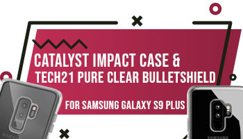 Catalyst Impact Case & Tech21 Pure Clear Bulletshield for Samsung Galaxy S9 Plus